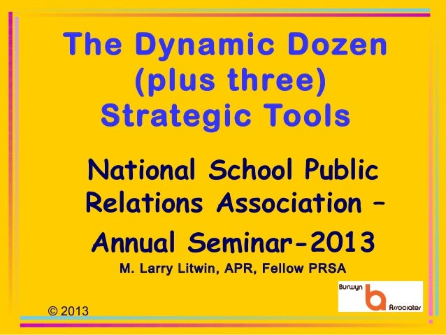 The Dynamic Dozen (plus three) Strategic Tools The Public Relations Practitioner's Playbook M. Larry Litwin, APR, Fellow P...