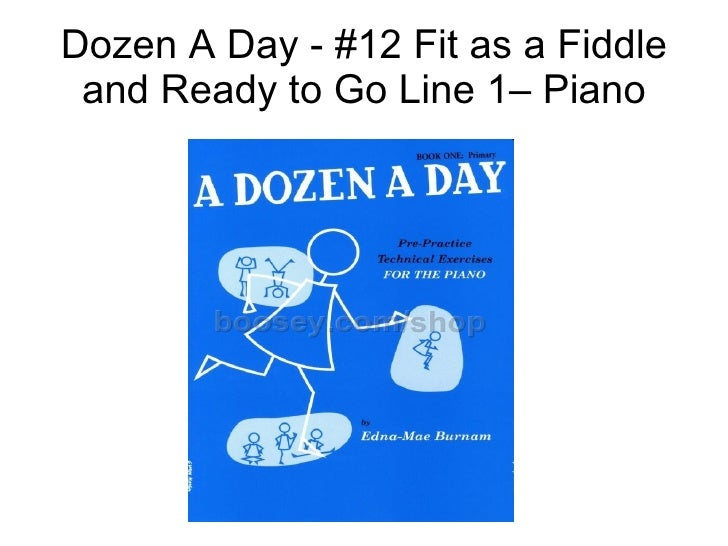 Dozen A Day - #12 Fit as a Fiddle and Ready to Go Line 1– Piano
