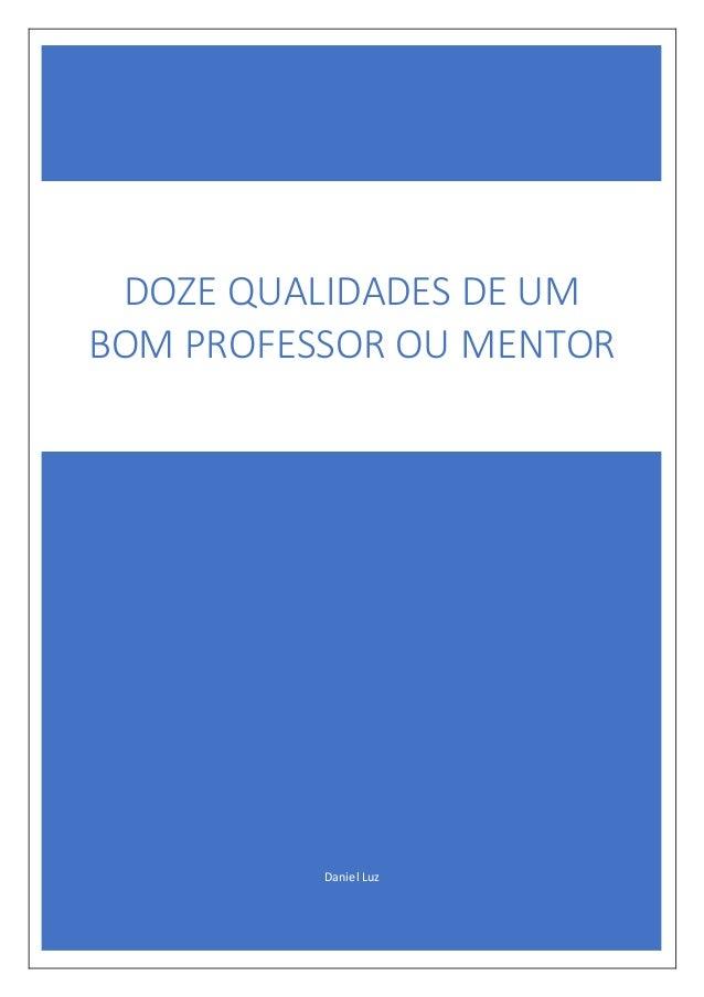 Daniel Luz DOZE QUALIDADES DE UM BOM PROFESSOR OU MENTOR