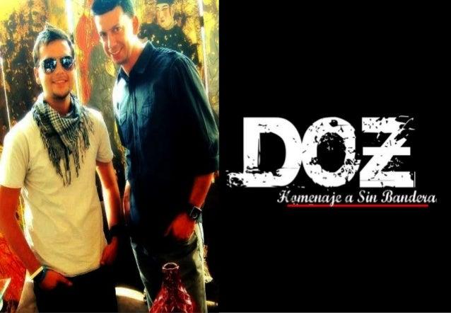 Homenaje a Sin Bandera Con una sobredosis de Romanticismo y mucho Sentimiento llega DOZ, un dueto con excelentes voces, co...
