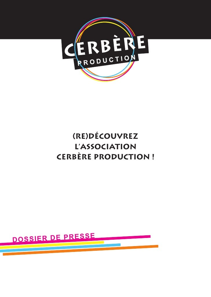 (Re)découvrez                   l'association               Cerbère Production !                              SE D O S S I...