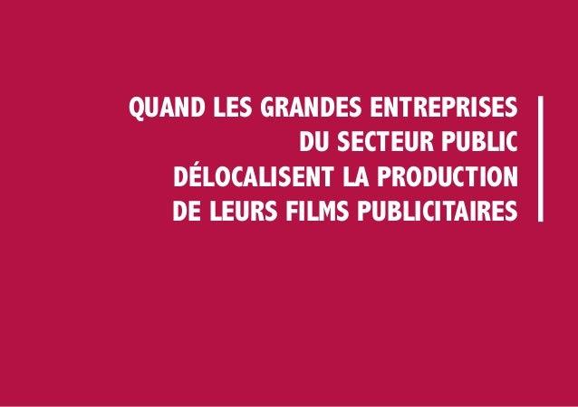 QUAND LES GRANDES ENTREPRISES DU SECTEUR PUBLIC DÉLOCALISENT LA PRODUCTION DE LEURS FILMS PUBLICITAIRES