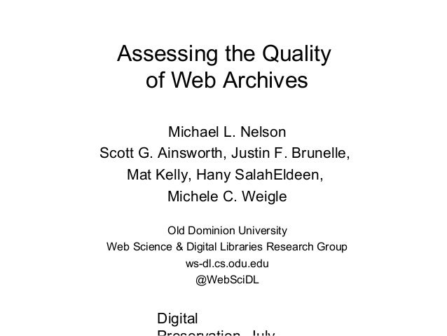 Digital Assessing the Quality of Web Archives Michael L. Nelson Scott G. Ainsworth, Justin F. Brunelle, Mat Kelly, Hany Sa...