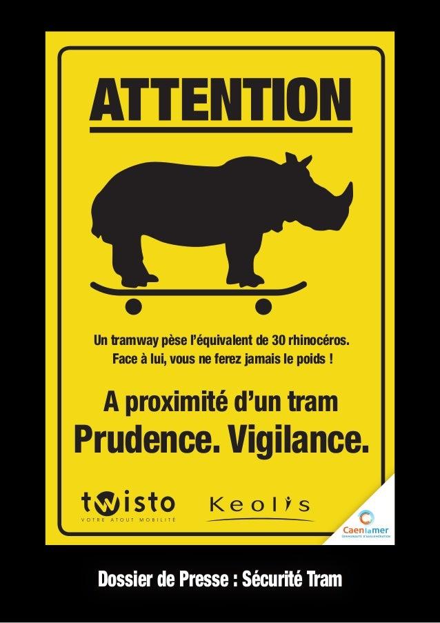 A proximité d'un tram Prudence. Vigilance. Un tramway pèse l'équivalent de 30 rhinocéros. Face à lui, vous ne ferez jamais...