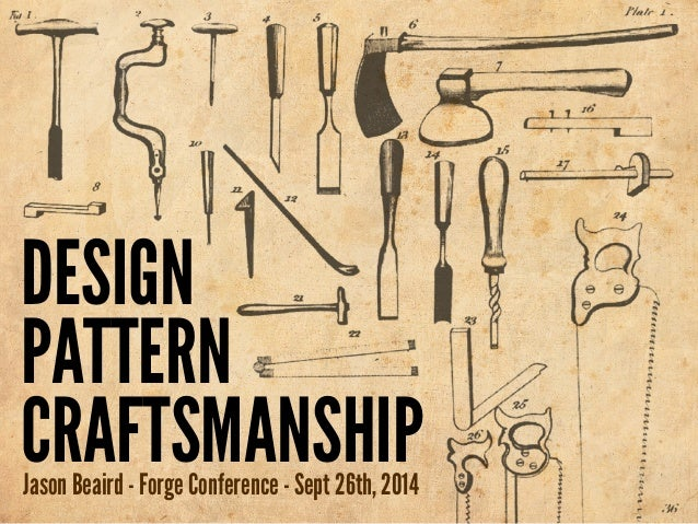 DESIGN  PATTERN  CRAFTSMANSHIP Jason Beaird - Forge Conference - Sept 26th, 2014