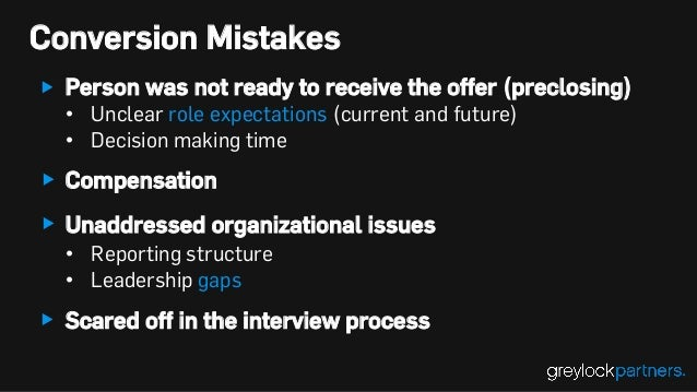 Conversion Mistakes Person was not ready to receive the offer (preclosing) • Unclear role expectations (current and futur...