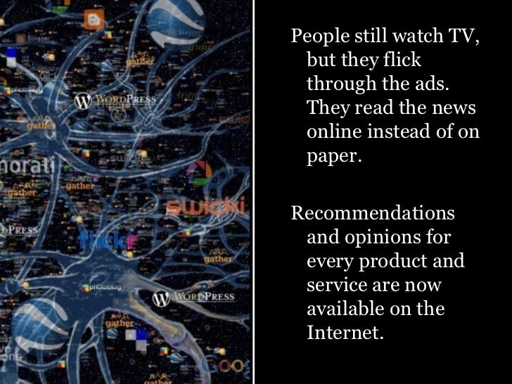<ul><ul><li>People still watch TV, but they flick through the ads. They read the news online instead of on paper.  </li></...