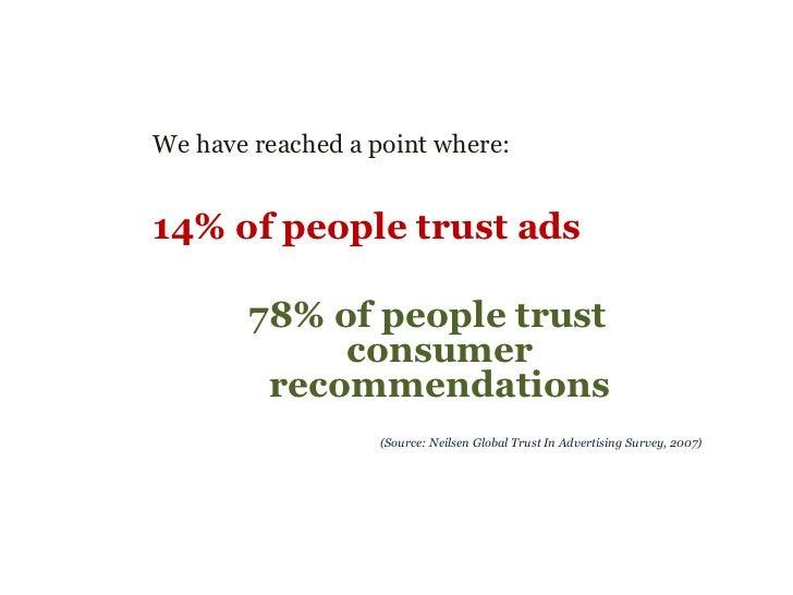 <ul><ul><li>We have reached a point where: </li></ul></ul><ul><ul><li>14% of people trust ads </li></ul></ul><ul><ul><li>7...