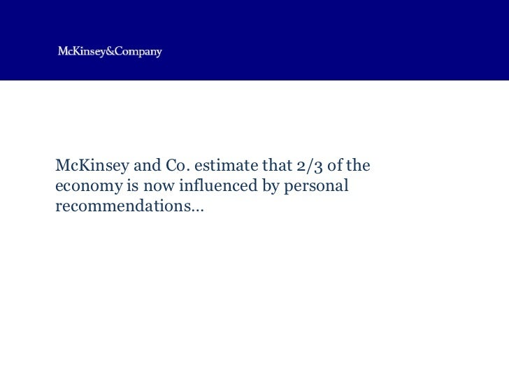 McKinsey and Co. estimate that 2/3 of the economy is now influenced by personal recommendations…