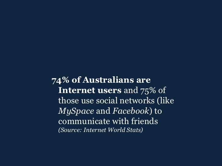 <ul><ul><li>74% of Australians are Internet users  and 75% of those use social networks (like  MySpace  and  Facebook ) to...