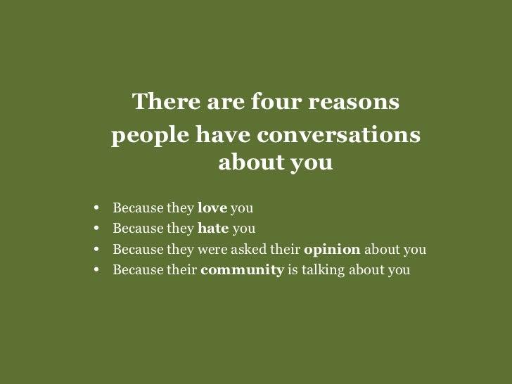 <ul><li>There are four reasons </li></ul><ul><li>people have conversations about you </li></ul><ul><li>Because they  love ...