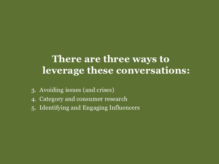 <ul><li>There are three ways to  leverage these conversations: </li></ul><ul><li>Avoiding issues (and crises) </li></ul><u...