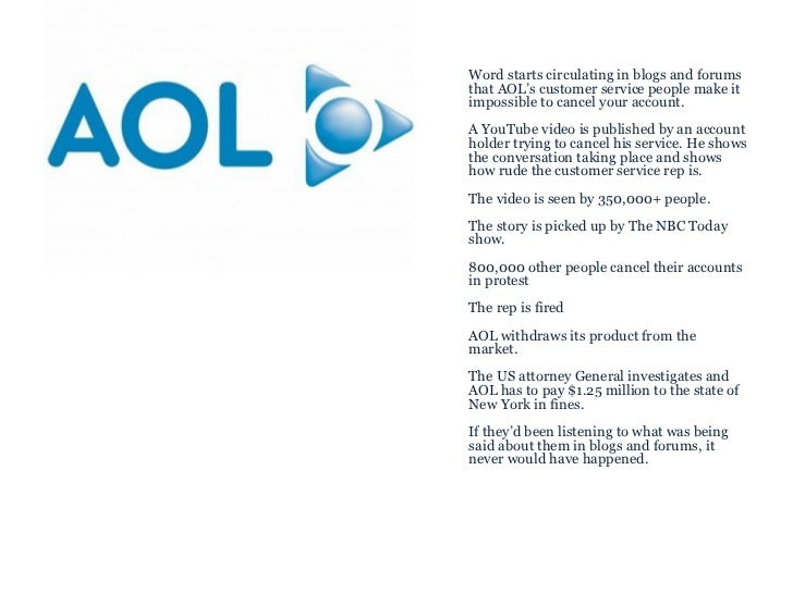 <ul><ul><li>Word starts circulating in blogs and forums that AOL's customer service people make it impossible to cancel yo...