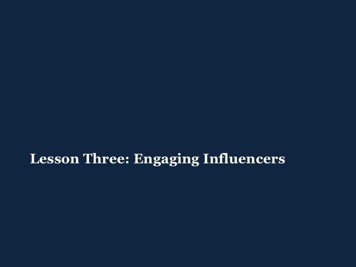 <ul><ul><li>Lesson Three: Engaging Influencers </li></ul></ul>