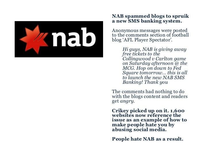 <ul><ul><li>NAB spammed blogs to spruik a new SMS banking system. </li></ul></ul><ul><ul><li>Anonymous messages were poste...