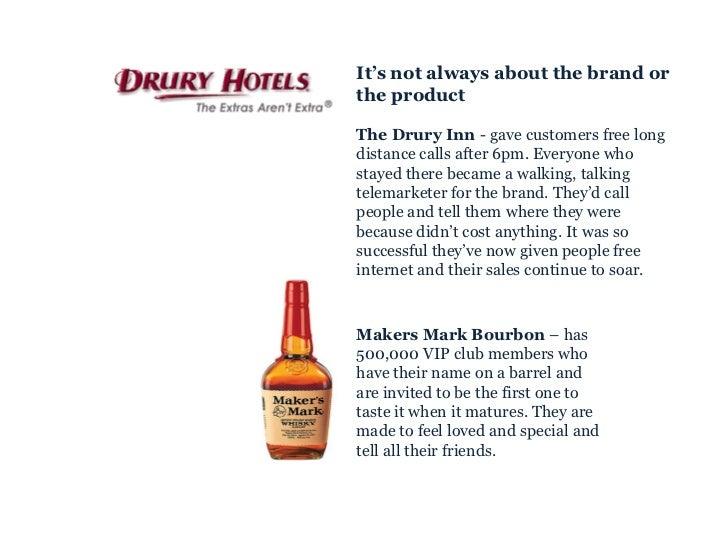 <ul><ul><li>Makers Mark Bourbon  – has 500,000 VIP club members who have their name on a barrel and are invited to be the ...