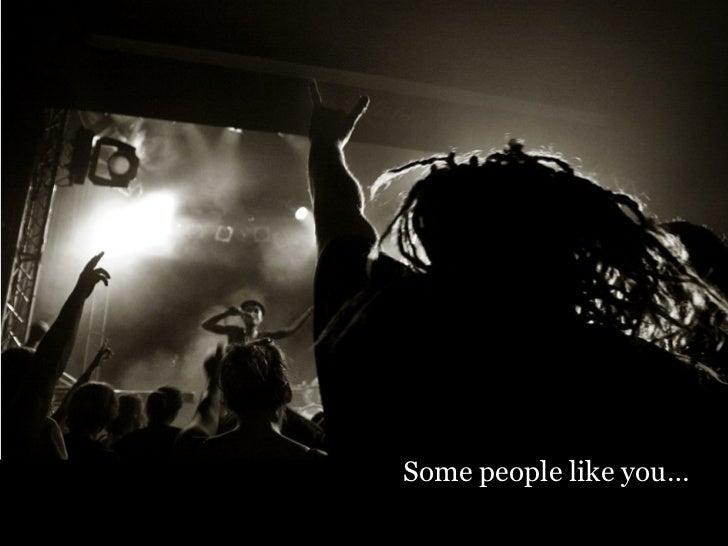 <ul><li>Some people like you… </li></ul>