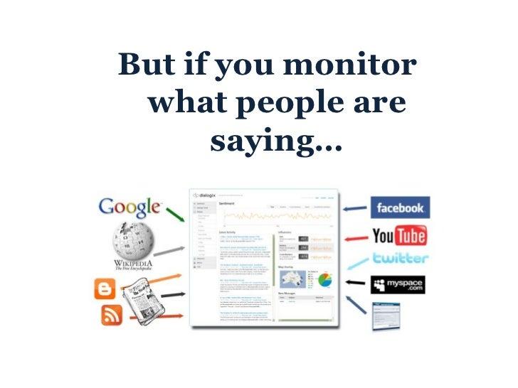 <ul><li>But if you monitor what people are saying… </li></ul>