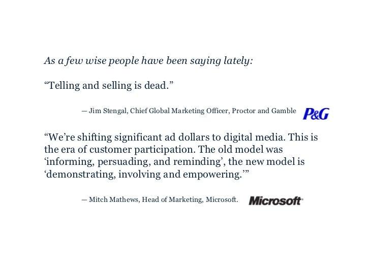 """<ul><li>As a few wise people have been saying lately: </li></ul><ul><li>"""" Telling and selling is dead."""" </li></ul><ul><li>..."""