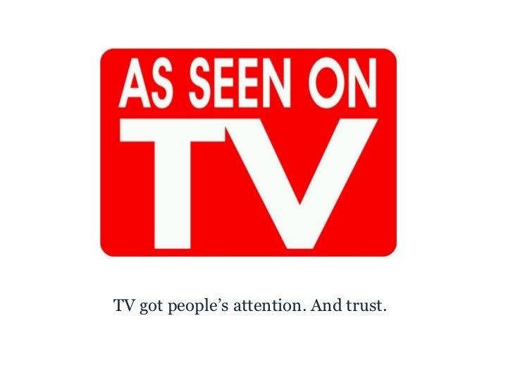 <ul><li>TV got people's attention. And trust. </li></ul>