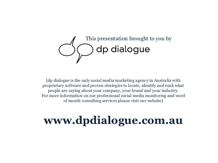 This presentation brought to you by [dp dialogue is the only social media marketing agency in Australia with proprietary s...