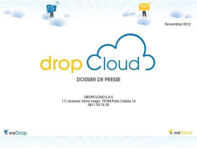 Novembre 2012        DOSSIER DE PRESSE             DROPCLOUD S.A.S111 avenue Victor Hugo 75784 Paris Cedex 16             ...