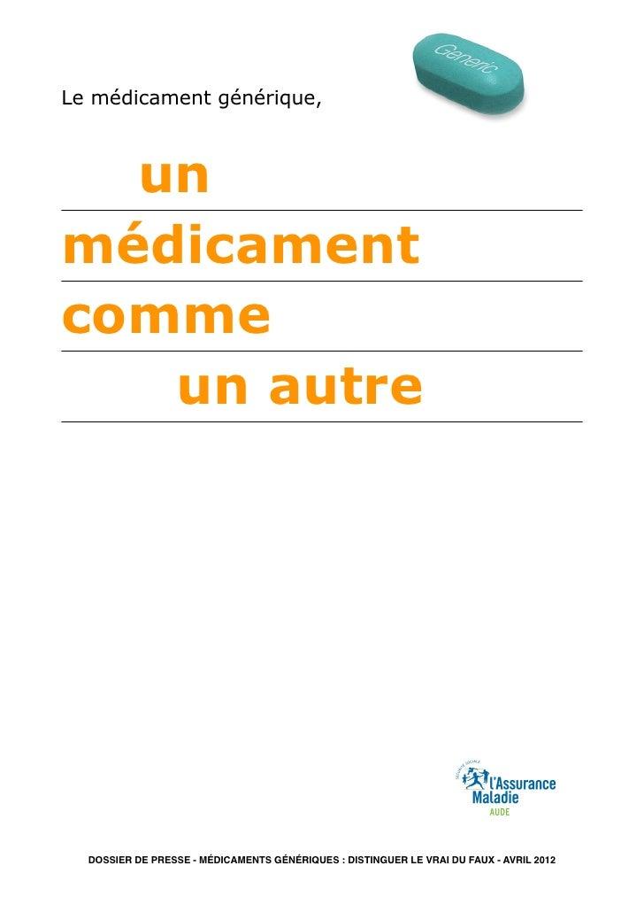 Le médicament générique,  unmédicamentcomme   un autre  DOSSIER DE PRESSE - MÉDICAMENTS GÉNÉRIQUES : DISTINGUER LE VRAI DU...