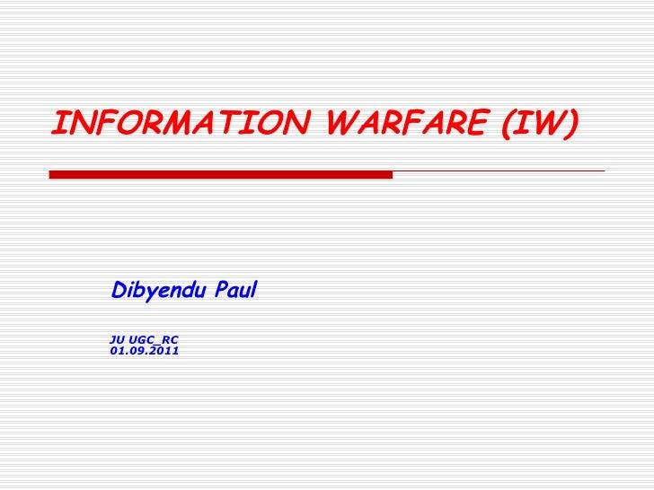 INFORMATION WARFARE (IW)   Dibyendu Paul  JU UGC_RC 01.09.2011