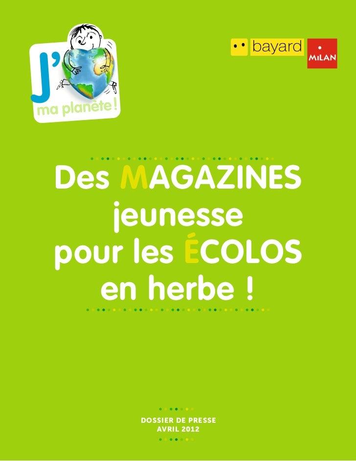Des magazines   jeunessepour les écolos  en herbe !     Dossier de presse        AVRIL 2012