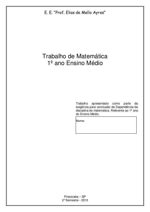 """E. E. """"Prof. Elias de Mello Ayres"""" Trabalho de Matemática 1º ano Ensino Médio Trabalho apresentado como parte da exigência..."""