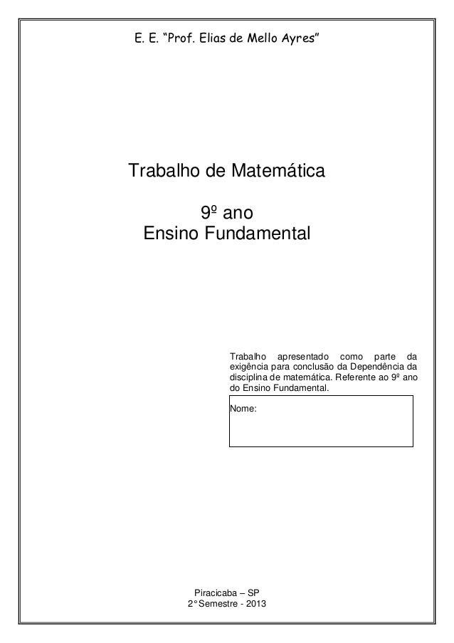 """E. E. """"Prof. Elias de Mello Ayres"""" Trabalho de Matemática 9º ano Ensino Fundamental Trabalho apresentado como parte da exi..."""