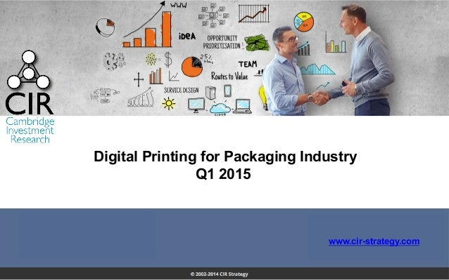 Digital Printing for Packaging Industry Q1 2015 www.cir-strategy.com