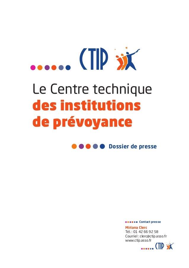 Le Centre technique des institutions de prévoyance Miriana Clerc Tél. : 01 42 66 92 58 Courriel : clerc@ctip.asso.fr www.c...