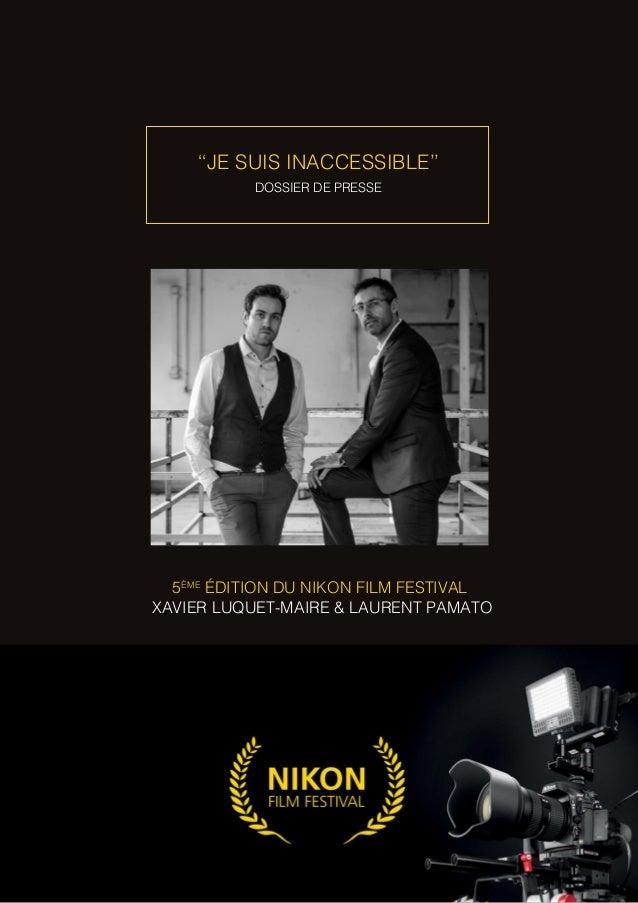 ''JE SUIS INACCESSIBLE'' DOSSIER DE PRESSE 5ÈME ÉDITION DU NIKON FILM FESTIVAL XAVIER LUQUET-MAIRE & LAURENT PAMATO