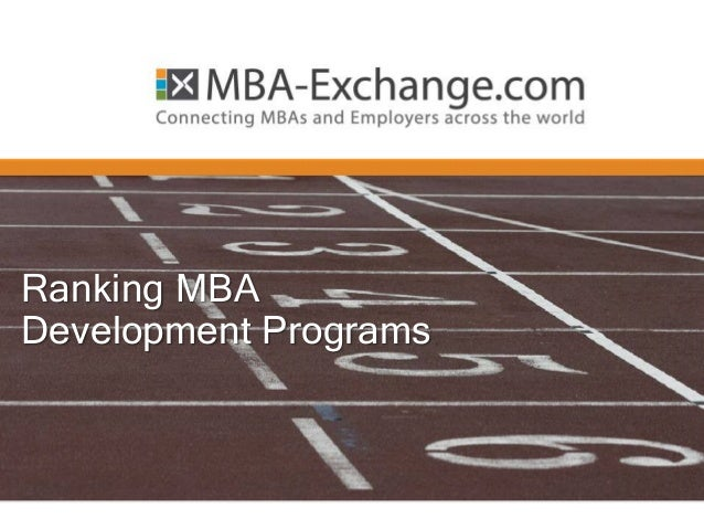 Contact us: zana@mba-exchange.com | Tel. +1 (347) 632 1747 / +41 22 343 47 47 Ranking MBA Development Programs