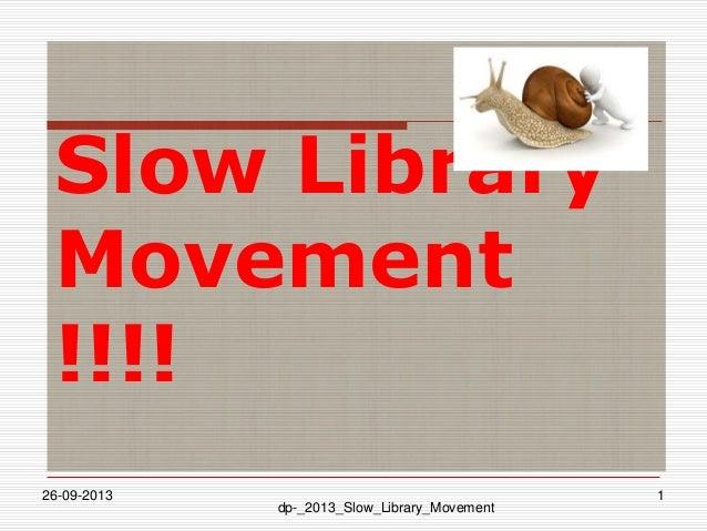 Slow Library Movement !!!! 26-09-2013 1 dp-_2013_Slow_Library_Movement