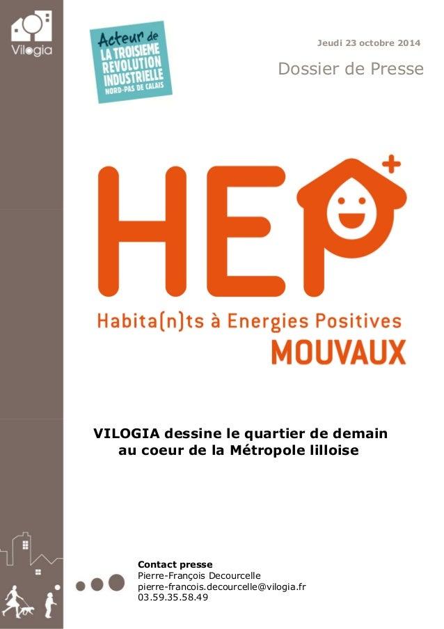 Jeudi 23 octobre 2014 Dossier de Presse VILOGIA dessine le quartier de demain au coeur de la Métropole lilloise Contact pr...