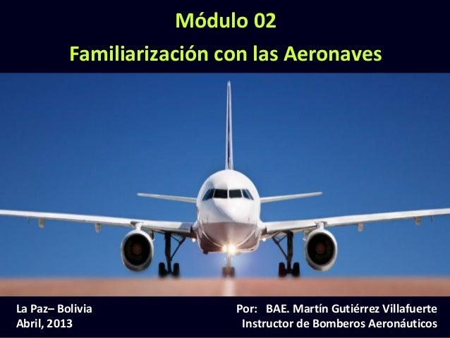 Módulo 02             Familiarización con las AeronavesLa Paz– Bolivia                                 Por: BAE. Martín Gu...
