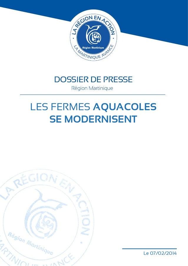 LES FERMES AQUACOLES SE MODERNISENT  Le 07/02/2014 DOSSIER DE PRESSE  Région Martinique