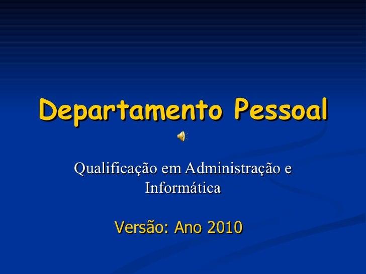 Departamento Pessoal Qualificação em Administração e Informática Versão: Ano 2010