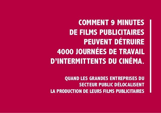 comment 9 minutes de films publicitaires peuvent détruire 4000 journées de travail d'intermittents du cinéma. Quand les gr...