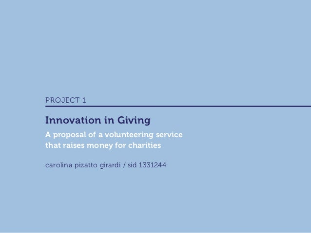 carolina pizatto girardi / sid 1331244 A proposal of a volunteering service that raises money for charities PROJECT 1 Inno...