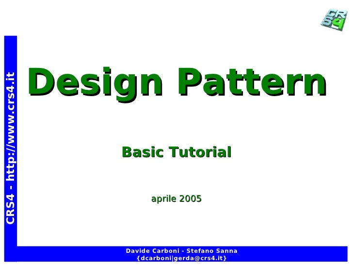 Design Pattern CRS4 - http://www.crs4.it                                     Basic Tutorial                               ...
