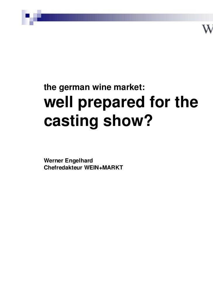the german wine market:well prepared for thecasting show?Werner EngelhardChefredakteur WEIN+MARKT