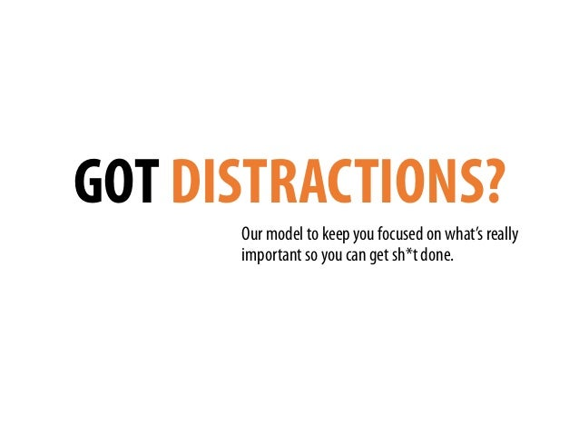 GOT DISTRACTIONS? Our model to keep you focused on what's really important so you can get sh*t done.