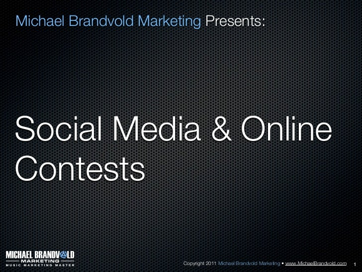 Michael Brandvold Marketing Presents:Social Media & OnlineContests                        Copyright 2011 Michael Brandvold...