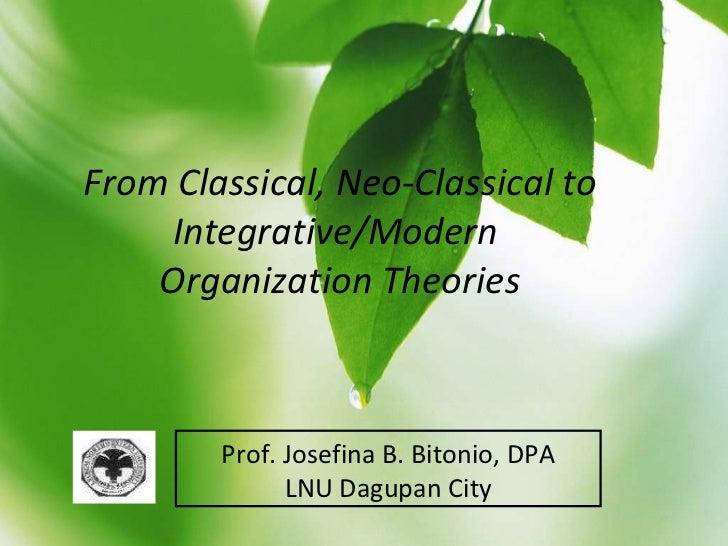 From Classical, Neo-Classical to Integrative/Modern  Organization Theories Prof. Josefina B. Bitonio, DPA LNU Dagupan City