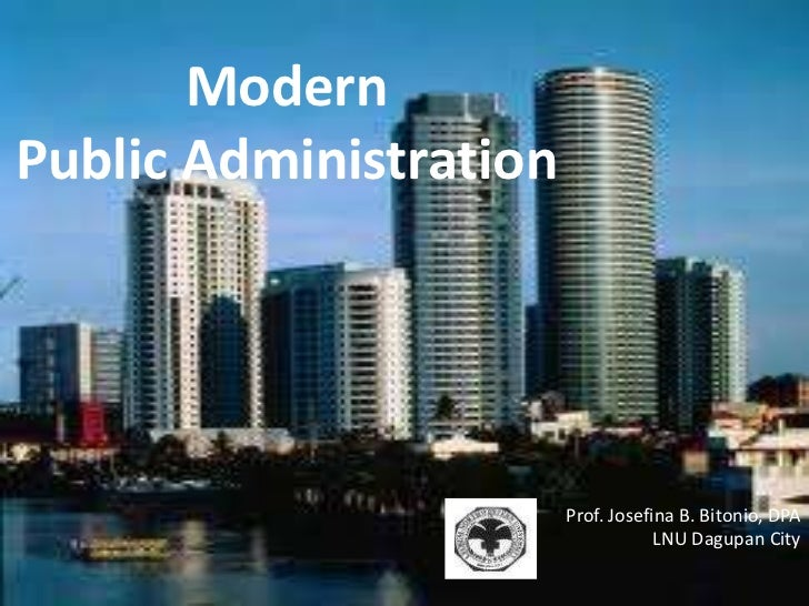 ModernPublic Administration                        Prof. Josefina B. Bitonio, DPA                                    LNU D...