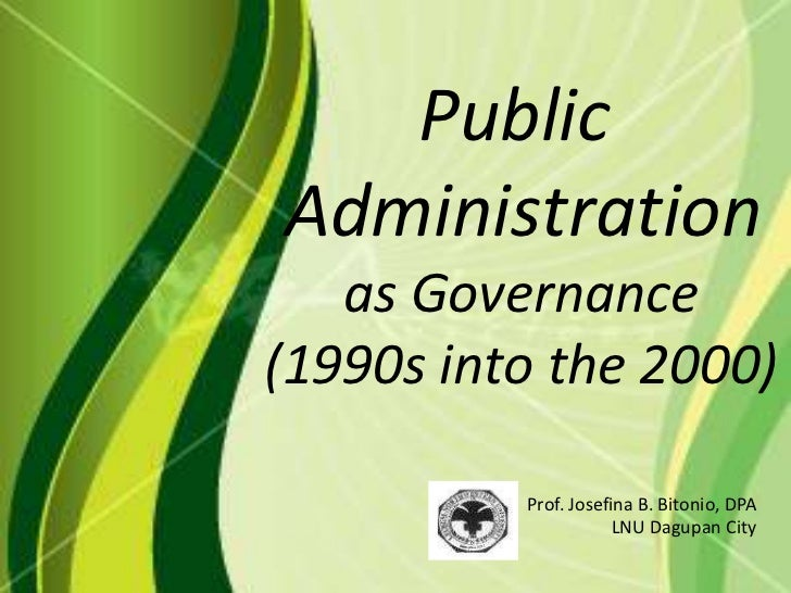 PublicAdministration   as Governance(1990s into the 2000)          Prof. Josefina B. Bitonio, DPA                      LNU...