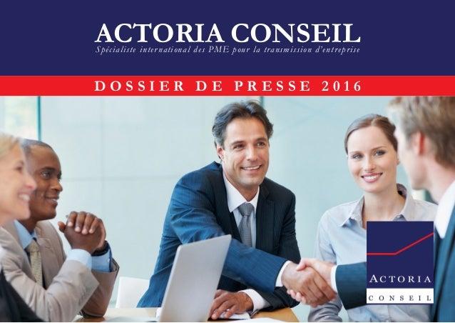 D O S S I E R D E P R E S S E 2 0 1 6 ACTORIA CONSEILSpécialiste international des PME pour la transmission d'entreprise